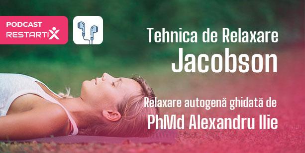 Podcast - Tehnica de relaxare Jacobson